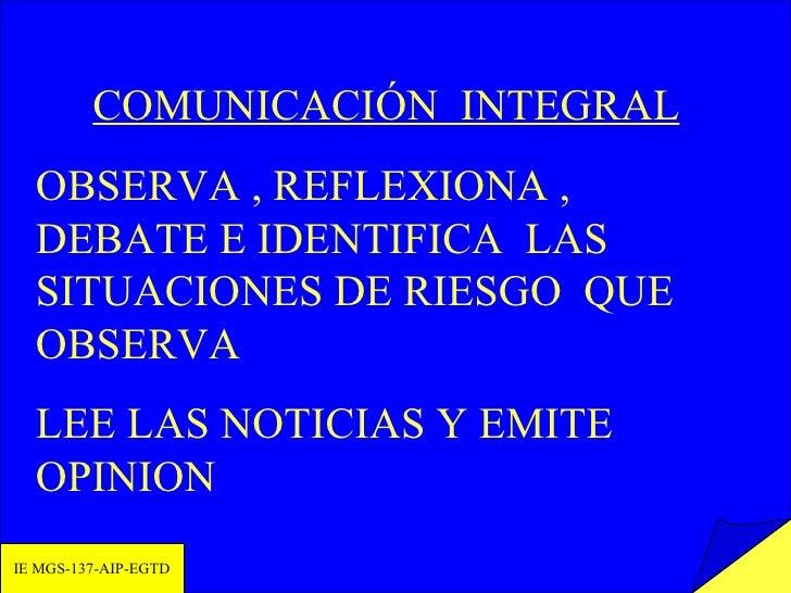 IE MGS-137-AIP-EGTD COMUNICACIÓN  INTEGRAL OBSERVA , REFLEXIONA , DEBATE E IDENTIFICA  LAS SITUACIONES DE RIESGO  QUE OBSE...