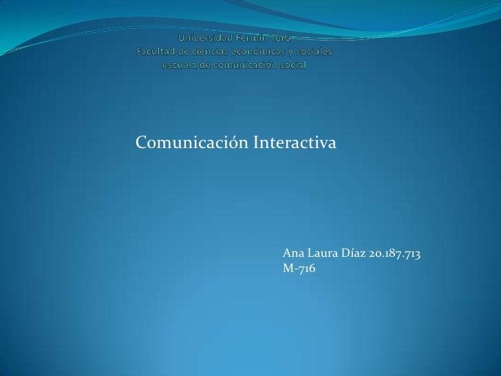 Comunicación Interactiva                 Ana Laura Díaz 20.187.713                 M-716