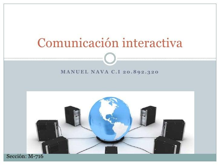 Comunicación interactiva                 MANUEL NAVA C.I 20.892.320Sección: M-716