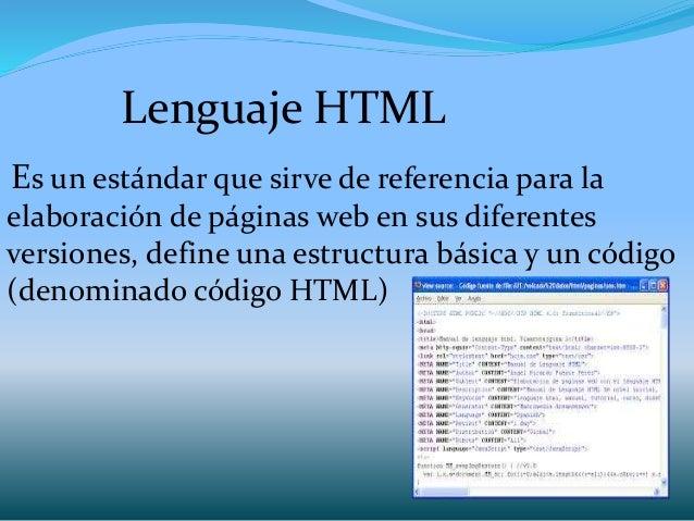 Lenguaje HTML Es un estándar que sirve de referencia para la elaboración de páginas web en sus diferentes versiones, defin...