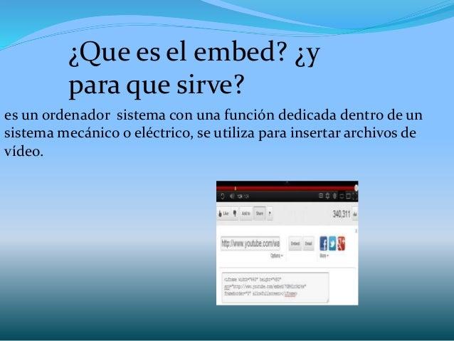 ¿Que es el embed? ¿y para que sirve? es un ordenador sistema con una función dedicada dentro de un sistema mecánico o eléc...