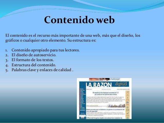 Contenido web El contenido es el recurso más importante de una web, más que el diseño, los gráficos o cualquier otro eleme...