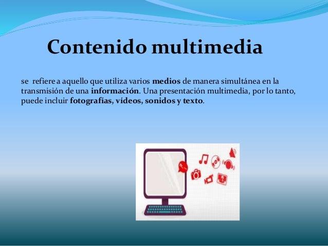 Contenido multimedia se refiere a aquello que utiliza varios medios de manera simultánea en la transmisión de una informac...