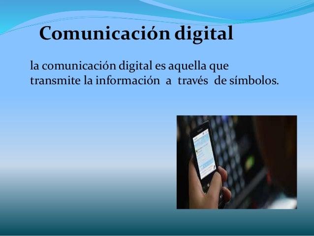 Comunicación digital la comunicación digital es aquella que transmite la información a través de símbolos.