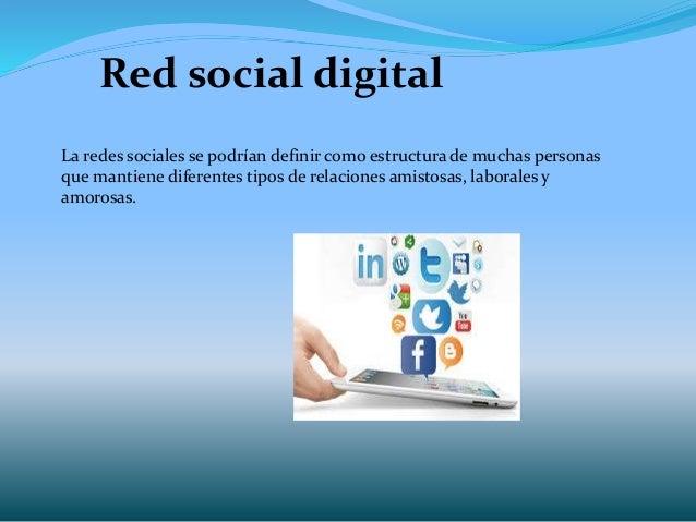 Red social digital La redes sociales se podrían definir como estructura de muchas personas que mantiene diferentes tipos d...