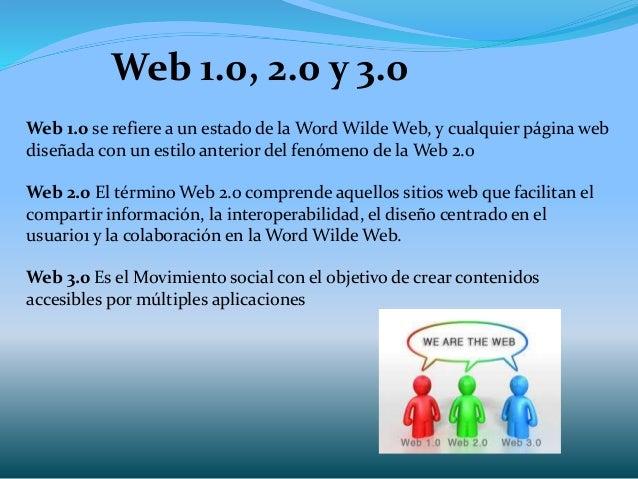Web 1.0, 2.0 y 3.0 Web 1.0 se refiere a un estado de la Word Wilde Web, y cualquier página web diseñada con un estilo ante...