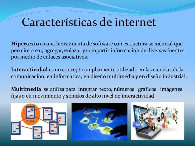 Características de internet Hipertexto es una herramienta de software con estructura secuencial que permite crear, agregar...