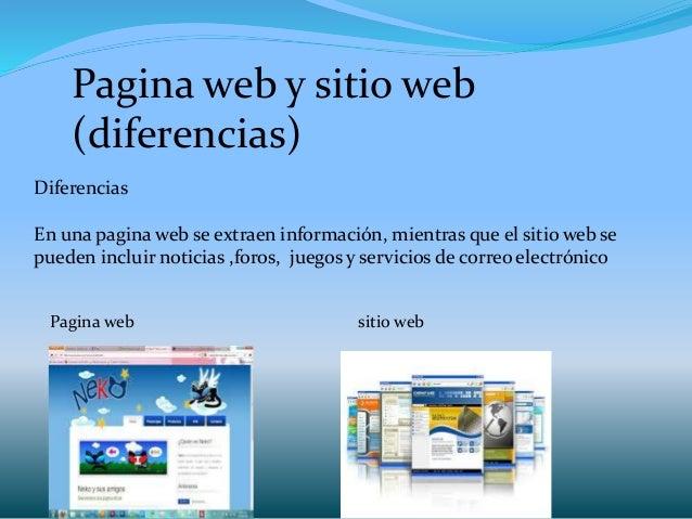 Pagina web y sitio web (diferencias) Diferencias En una pagina web se extraen información, mientras que el sitio web se pu...