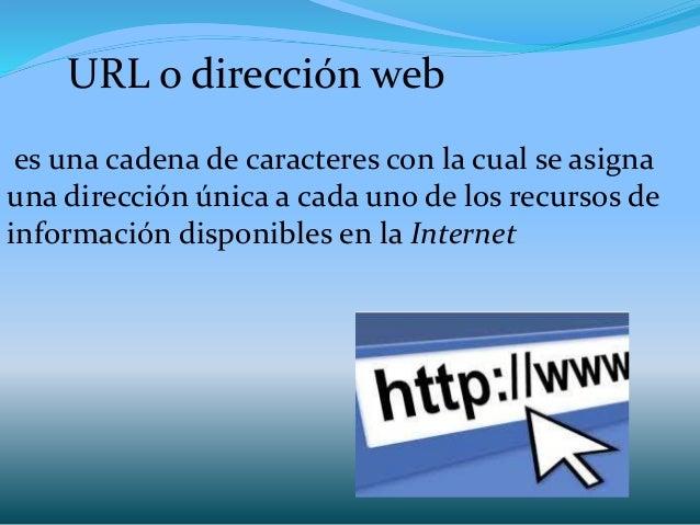 URL o dirección web es una cadena de caracteres con la cual se asigna una dirección única a cada uno de los recursos de in...