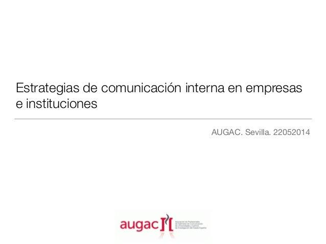Estrategias de comunicación interna en empresas e instituciones AUGAC. Sevilla. 22052014