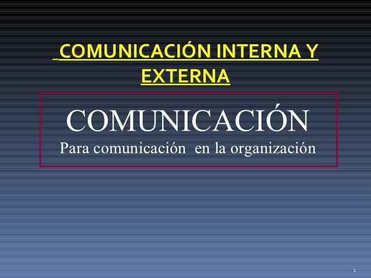 COMUNICACIÓN INTERNA Y      EXTERNACOMUNICACIÓNPara comunicación en la organización                                       1