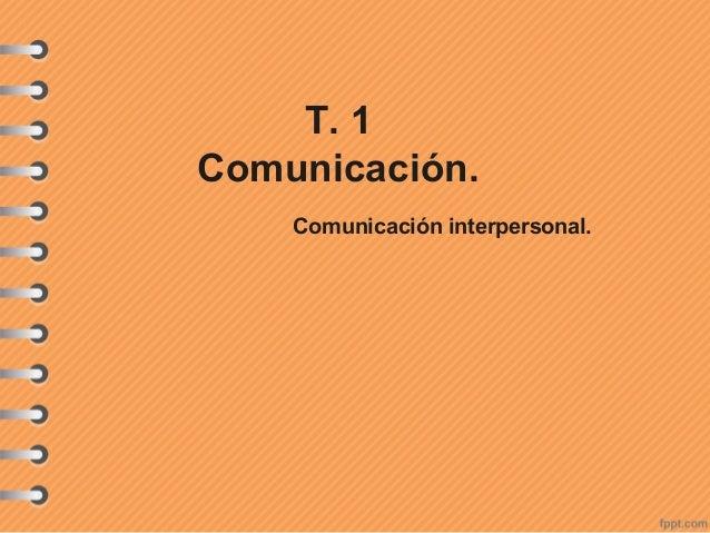 T. 1 Comunicación. Comunicación interpersonal.