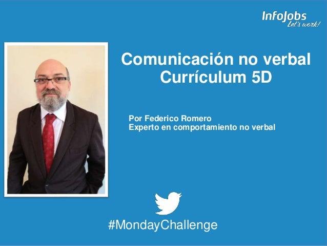 1 Comunicación no verbal Currículum 5D #MondayChallenge Por Federico Romero Experto en comportamiento no verbal