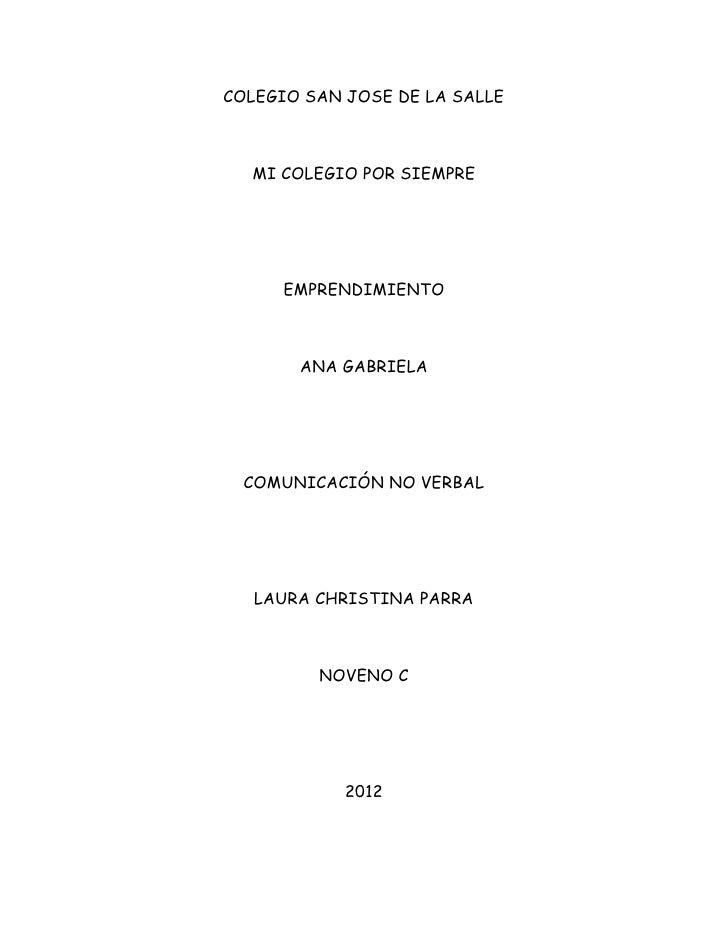 COLEGIO SAN JOSE DE LA SALLE  MI COLEGIO POR SIEMPRE     EMPRENDIMIENTO       ANA GABRIELA  COMUNICACIÓN NO VERBAL   LAURA...