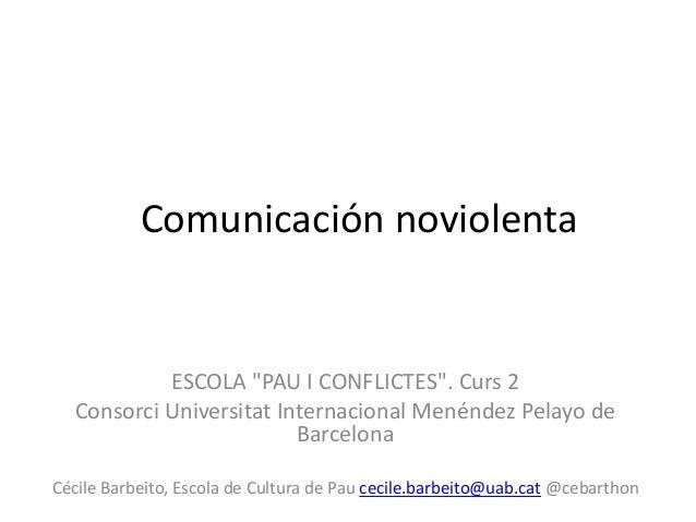 "Comunicación noviolenta ESCOLA ""PAU I CONFLICTES"". Curs 2 Consorci Universitat Internacional Menéndez Pelayo de Barcelona ..."