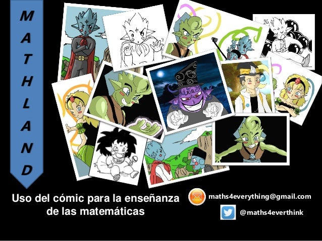 M A T H L A N D Uso del cómic para la enseñanza de las matemáticas @maths4everthink maths4everything@gmail.com