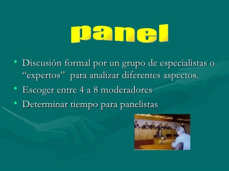 """<ul><li>Discusión formal por un grupo de especialistas o """"expertos""""  para analizar diferentes aspectos. </li></ul><ul><li>..."""
