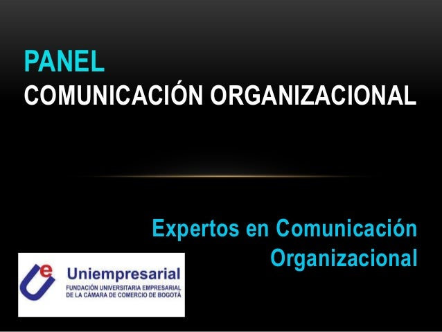 PANEL COMUNICACIÓN ORGANIZACIONAL Expertos en Comunicación Organizacional