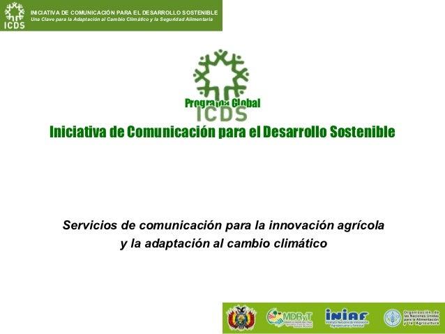 INICIATIVA DE COMUNICACIÓN PARA EL DESARROLLO SOSTENIBLEUna Clave para la Adaptación al Cambio Climático y la Seguridad Al...