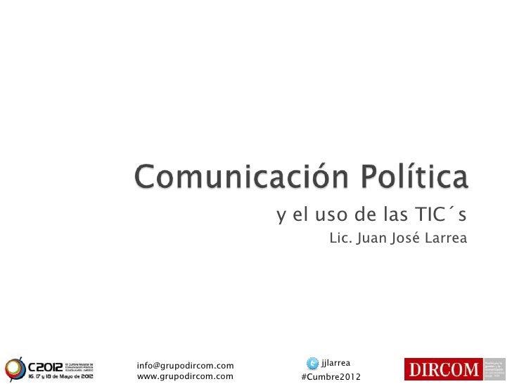 y el uso de las TIC´s                              Lic. Juan José Larreainfo@grupodircom.com        jjlarreawww.grupodirco...