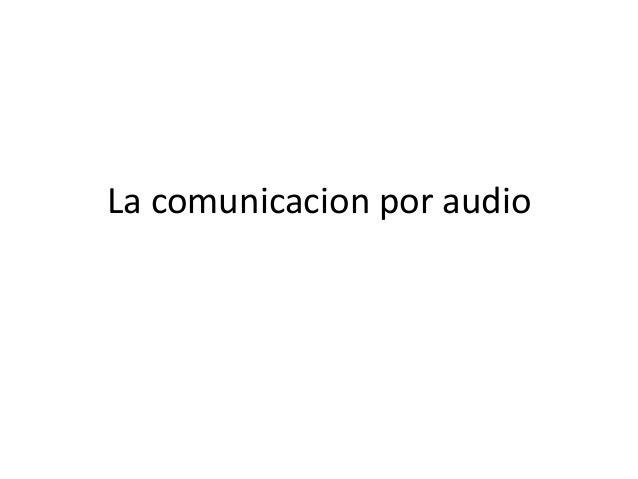 La comunicacion por audio