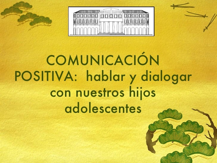 COMUNICACIÓN POSITIVA:  hablar y dialogar con nuestros hijos adolescentes