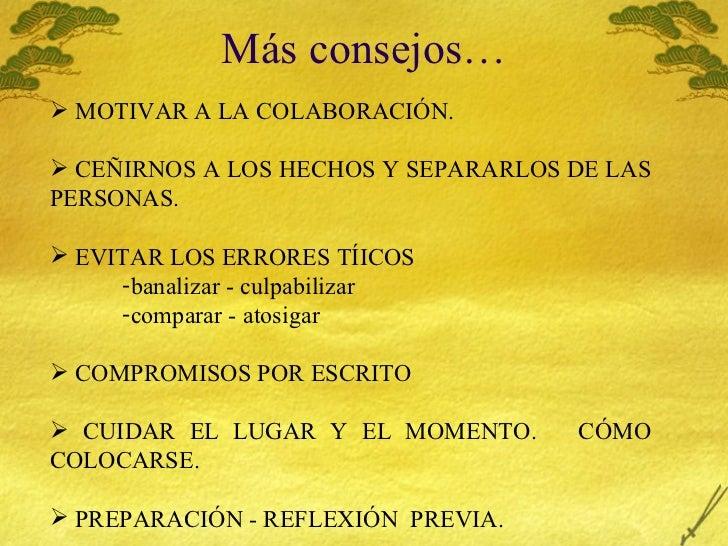 M ás consejos… <ul><li>MOTIVAR A LA COLABORACI ÓN. </li></ul><ul><li>CEÑIRNOS A LOS HECHOS Y SEPARARLOS DE LAS PERSONAS. <...