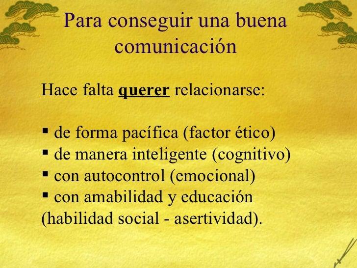 Para conseguir una buena comunicaci ón <ul><li>Hace falta  querer  relacionarse: </li></ul><ul><li>de forma pac ífica (fac...