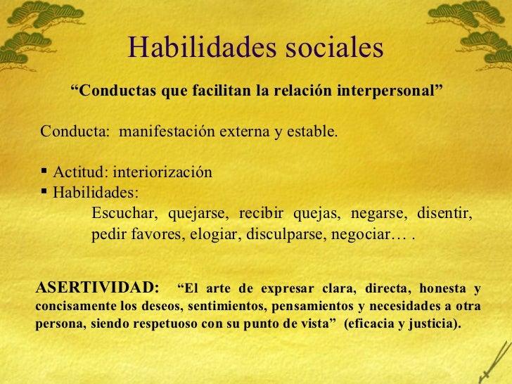 "Habilidades sociales <ul><li>"" Conductas que facilitan la relaci ón interpersonal"" </li></ul><ul><li>Conducta:  manifestac..."