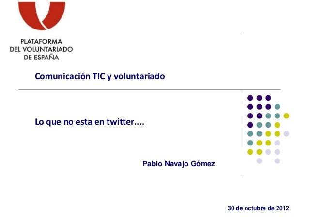 ComunicaciónTICyvoluntariadoLoquenoestaentwitter....                            Pablo Navajo Gómez                ...