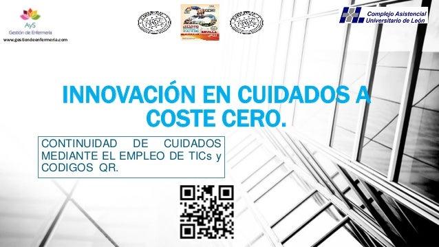 INNOVACIÓN EN CUIDADOS A COSTE CERO. www.gestiondeenfermeria.com CONTINUIDAD DE CUIDADOS MEDIANTE EL EMPLEO DE TICs y CODI...
