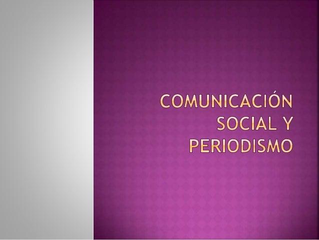 1. Proceso de la comunicación 2. Las cualidades de los medios 3. El periodismo 4. Tipos de periodismo 5. La noticia