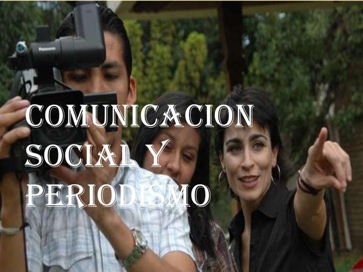 Comunicacion social y periodismo<br />