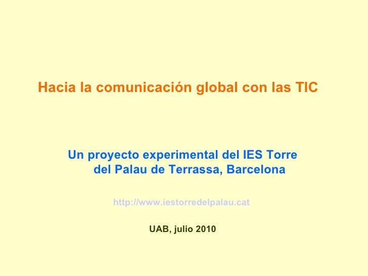 Hacia la comunicación global con las TIC Un proyecto experimental del IES Torre del Palau de Terrassa, Barcelona http://ww...