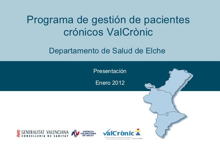 Programa de gestión de pacientes crónicos ValCrònic Departamento de Salud de Elche  Presentación Enero 2012