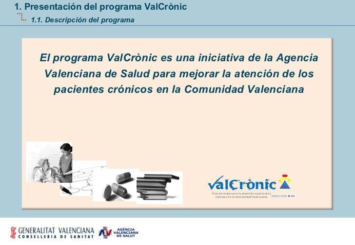 1. Presentación del programa ValCrònic 1.1. Descripción del programa El programa ValCrònic es una iniciativa de la Agencia...