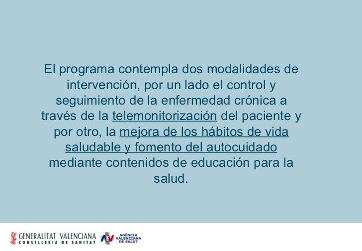 El programa contempla dos modalidades de intervención, por un lado el control y seguimiento de la enfermedad crónica a tra...
