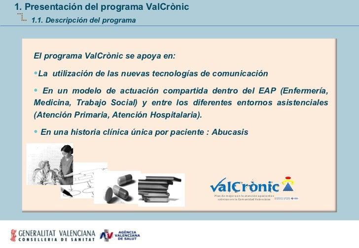 1. Presentación del programa ValCrònic 1.1. Descripción del programa <ul><li>El programa ValCrònic se apoya en: </li></ul>...