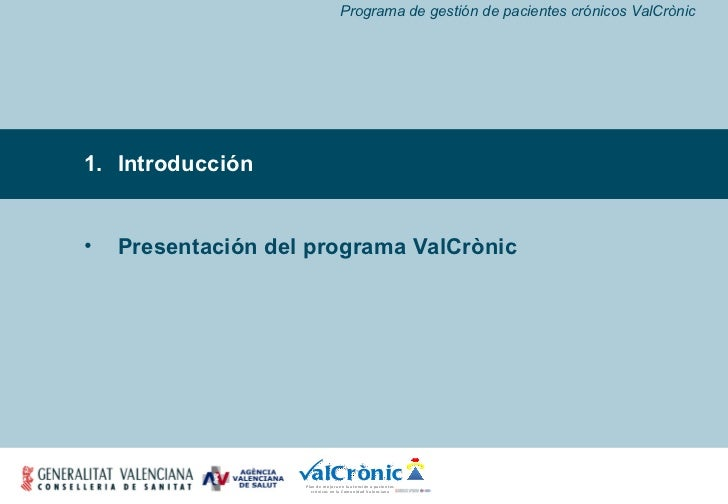 Programa de gestión de pacientes crónicos ValCrònic <ul><li>Introducción </li></ul><ul><li>Presentación del programa ValCr...