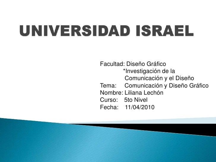 UNIVERSIDAD ISRAEL<br />Facultad: Diseño Gráfico<br />              *Investigación de la     <br />              Comunicac...