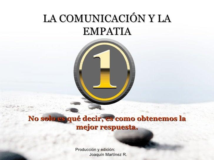 Producción y edición:  Joaquín Martínez R. LA COMUNICACIÓN Y LA EMPATIA No solo es qué decir, es como obtenemos la mejor r...