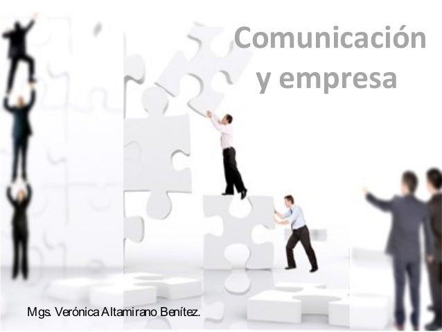 Comunicación                                     y empresaMgs. Verónica Altamirano Benítez.