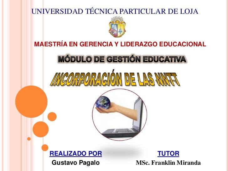 UNIVERSIDAD TÉCNICA PARTICULAR DE LOJA<br />MAESTRÍA EN GERENCIA Y LIDERAZGO EDUCACIONAL<br />MÓDULO DE GESTIÓN EDUCATIVA<...