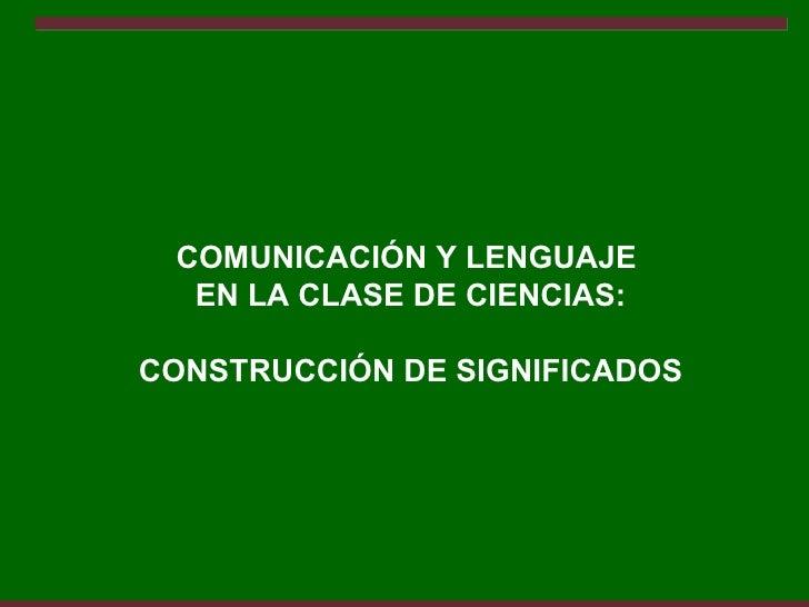COMUNICACIÓN Y LENGUAJE  EN LA CLASE DE CIENCIAS:CONSTRUCCIÓN DE SIGNIFICADOS
