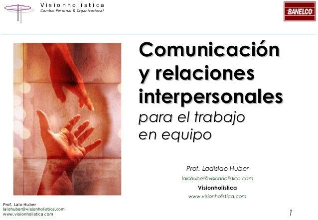 Visionholistica Cambio Personal & Organizacional  Comunicación y relaciones interpersonales para el trabajo en equipo  Pro...