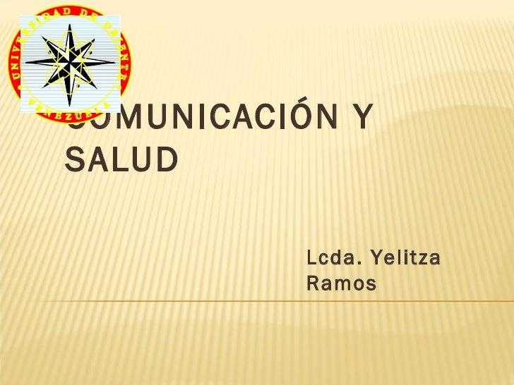 COMUNICACIÓN YSALUD          Lcda. Yelitza          Ramos