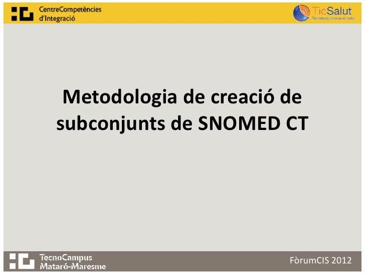 Metodologia de creació desubconjunts de SNOMED CT                        FòrumCIS 2012