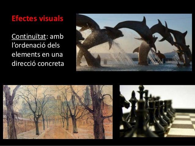 Efectes visuals  Continuïtat: amb  l'ordenació dels  elements en una  direcció concreta