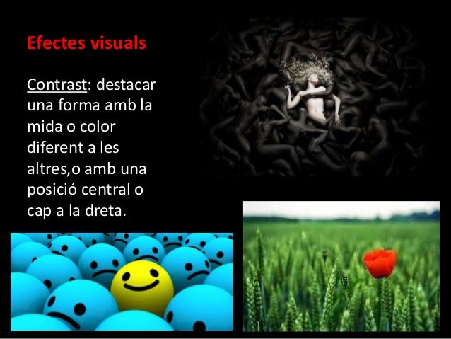 Efectes visuals  Contrast: destacar  una forma amb la  mida o color  diferent a les  altres,o amb una  posició central o  ...