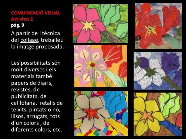 COMUNICACIÓ VISUAL  Activitat 2  pàg. 9  A partir de l tècnica  del collage, treballeu  la imatge proposada.  Les possibil...